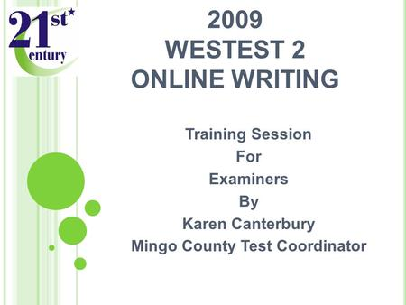 2009 WESTEST 2 ONLINE WRITING Training Session For Examiners By Karen Canterbury Mingo County Test Coordinator.