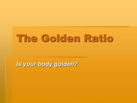 The Golden Ratio Is your body golden?. Which Door is more Appealing?