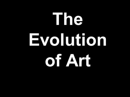 The Evolution of Art. What can art tell us about culture?