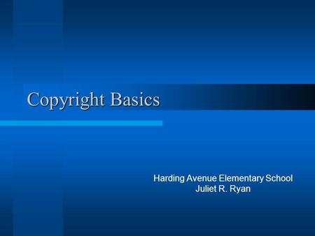Copyright Basics Harding Avenue Elementary School Juliet R. Ryan.