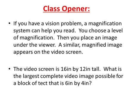 Class Opener: If you have a vision problem, a magnification system can help you read. You choose a level of magnification. Then you place an image under.
