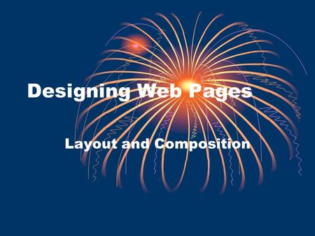 Designing Web Pages Layout and Composition. Defining Good Design Users are pleased by the design but drawn to the content Design should not be a hindrance.