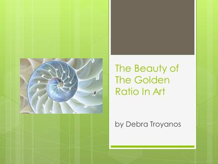 The Beauty of The Golden Ratio In Art by Debra Troyanos.