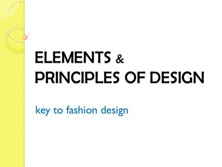 ELEMENTS & PRINCIPLES OF DESIGN key to fashion design.