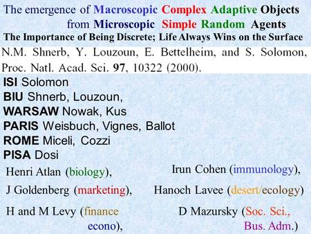 The emergence of Macroscopic Complex Adaptive Objects from Microscopic Simple Random Agents D Mazursky (Soc. Sci., Bus. Adm.) Henri Atlan (biology), Irun.