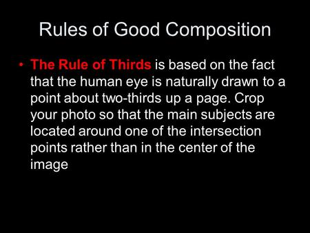 Rules of Good Composition The Rule of Thirds is based on the fact that the human eye is naturally drawn to a point about two-thirds up a page. Crop your.