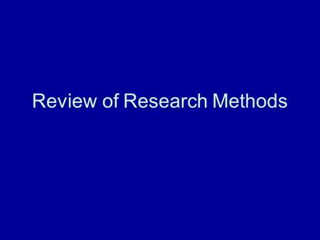 Review of Research Methods. Overview of the Research Process I. Develop a research question II. Develop a hypothesis III. Choose a research design IV.