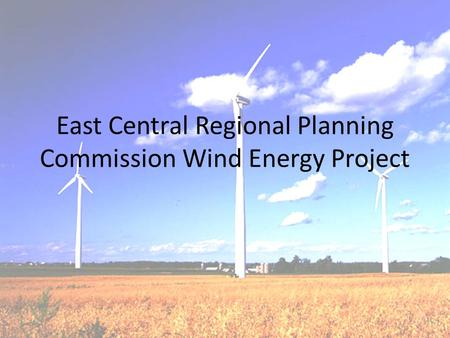 East Central Regional Planning Commission Wind Energy Project.