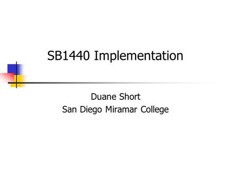 SB1440 Implementation Duane Short San Diego Miramar College.