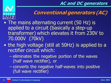 AC and DC generators Global Technologies Company June 2002 A Conventional generators (AC) The mains alternating current (50 Hz) is applied to a circuit.