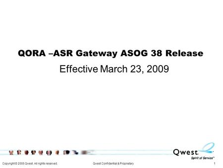 Copyright © 2005 Qwest. All rights reserved. 1Qwest Confidential & Proprietary QORA –ASR Gateway ASOG 38 Release Effective March 23, 2009.
