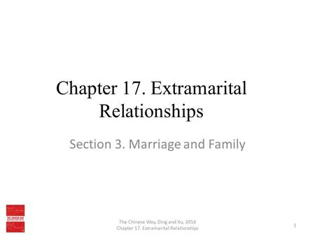 Chapter 17. Extramarital Relationships Section 3. Marriage and Family The Chinese Way, Ding and Xu, 2014 Chapter 17. Extramarital Relationships 1.