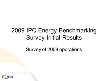 2009 IPC Energy Benchmarking Survey Initial Results Survey of 2008 operations.