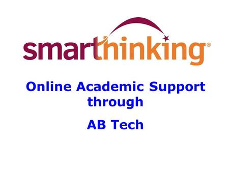Online Academic Support through AB Tech. What is ? ? SMARTHINKING is an academic support program that gives students online access to live, one-to-one.