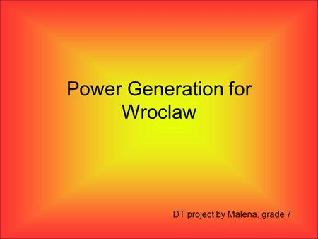 Power Generation for Wroclaw DT project by Malena, grade 7.