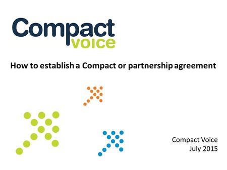 How to establish a Compact or partnership agreement Compact Voice July 2015.