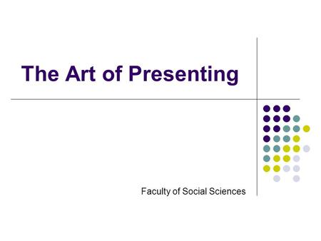 The Art of Presenting Faculty of Social Sciences.