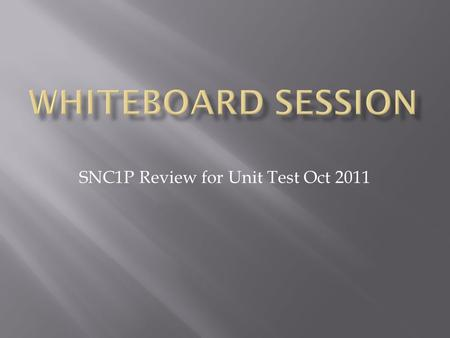 SNC1P Review for Unit Test Oct 2011  When is our Unit Test on?  What is your favourite colour?