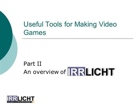 Useful Tools for Making Video Games Part II An overview of.
