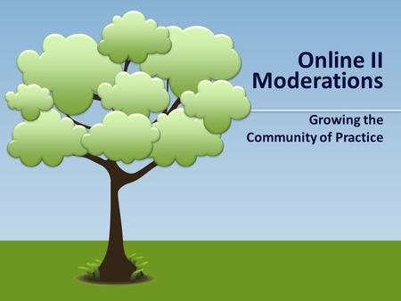 Growing the Community of Practice Online II Moderations.