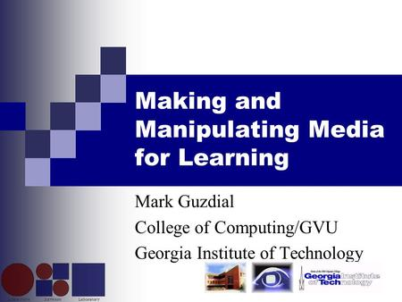 Making and Manipulating Media for Learning Mark Guzdial College of Computing/GVU Georgia Institute of Technology.