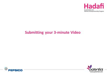 Submitting your 3-minute Video. Try to cover the below: Present yourself : -State your name, country and your project name. Mention the following: -Your.