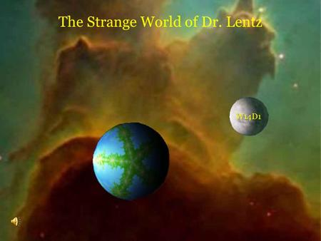 The Strange World of Dr. Lentz W14D1 GOOD FRIENDS?? Faraday and Lentz.