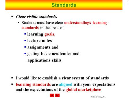 Jozef Goetz, 2011 1 Standards  Clear visible standards.  Students must have clear understandings learning standards in the areas of  learning goals,