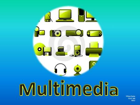 Tiffani Clarke EDUC 366 WAU. What is Multimedia? Multimedia is a combination of audio, text, graphics, and animation. Multimedia is usually recorded and.