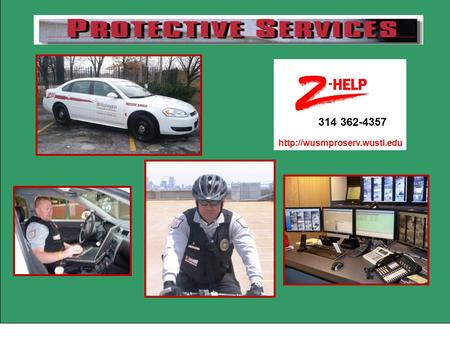 314 362-4357  MAJOR SERVICES PROVIDED  PATROL CAMPUS  EMERGENCY MANAGEMENT  SAFETY ESCORTS  ENFORCE POLICIES/LAWS  ACCESS.