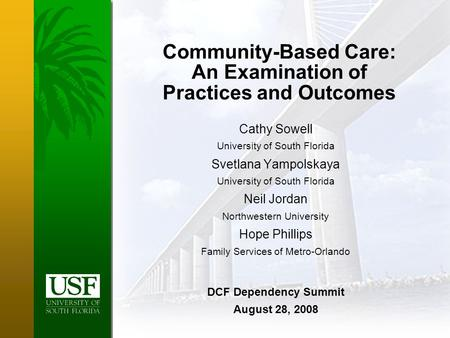 Community-Based Care: An Examination of Practices and Outcomes Cathy Sowell University of South Florida Svetlana Yampolskaya University of South Florida.