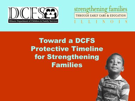 Toward a DCFS Protective Timeline for Strengthening Families.