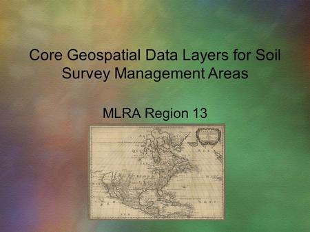 MLRA Region 13 Core Geospatial Data Layers for Soil Survey Management Areas.