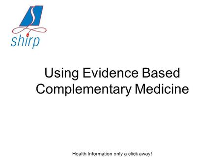 Using Evidence Based Complementary Medicine Health Information only a click away!