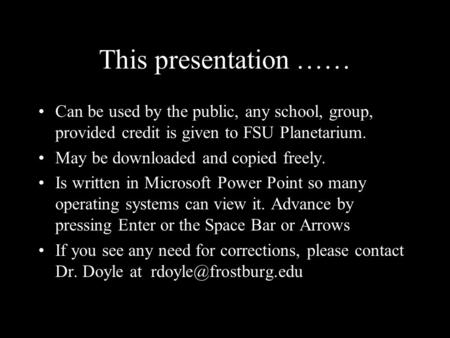 This presentation …… Can be used by the public, any school, group, provided credit is given to FSU Planetarium. May be downloaded and copied freely. Is.