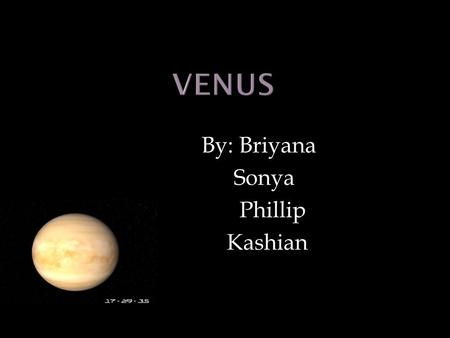 By: Briyana Sonya Phillip Kashian. Second planet from the sun Fifth largest Venus surface temp. is about 900 degrees F.Venus's air is mostly made up.