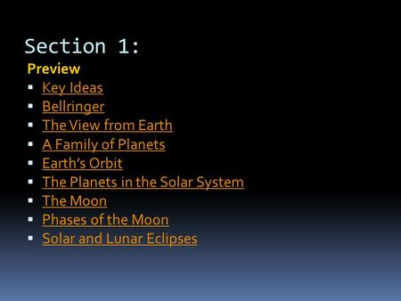 Section 1: Sun, Earth and Moon Preview  Key Ideas Key Ideas  Bellringer Bellringer  The View from Earth The View from Earth  A Family of Planets A.
