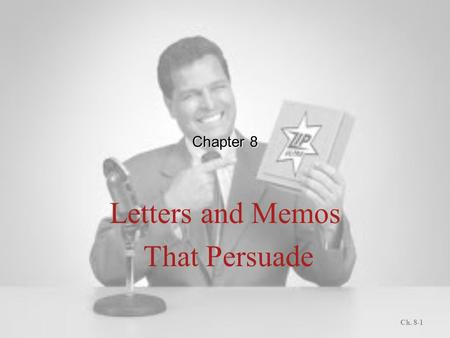 Chapter 8 Letters and Memos That Persuade Ch. 8-1.