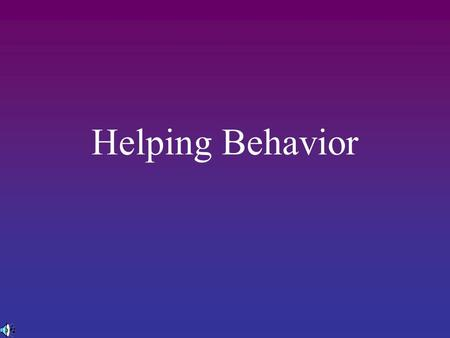 Helping Behavior. Prosocial Behavior Prosocial behavior - any behavior that helps another person, whether the underlying motive is self-serving or selfless.