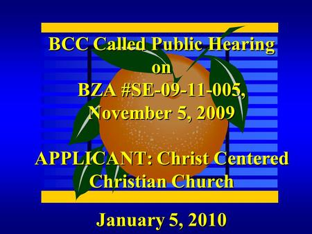 January 5, 2010 BCC Called Public Hearing on BZA #SE-09-11-005, November 5, 2009 APPLICANT: Christ Centered Christian Church.