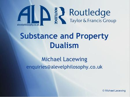 © Michael Lacewing Substance and Property Dualism Michael Lacewing