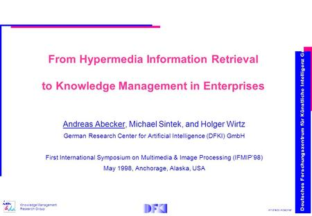Andreas Abecker Knowledge Management Research Group From Hypermedia Information Retrieval to Knowledge Management in Enterprises Andreas Abecker, Michael.