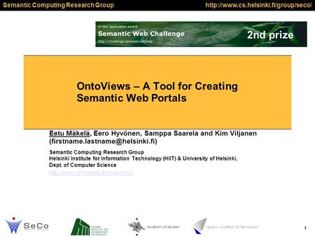 Semantic Computing Research Group 1  UNIVERSITY OF HELSINKI HELSINKI UNIVERSITY OF TECHNOLOGY OntoViews – A Tool for.