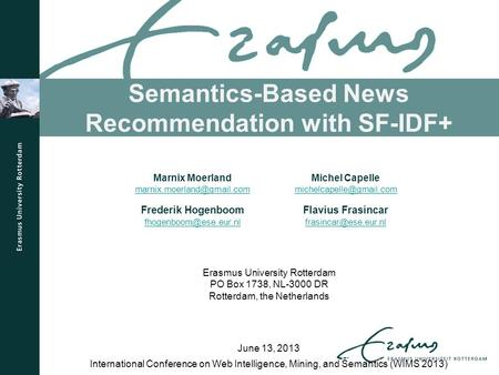 Semantics-Based News Recommendation with SF-IDF+ International Conference on Web Intelligence, Mining, and Semantics (WIMS 2013) June 13, 2013 Marnix Moerland.
