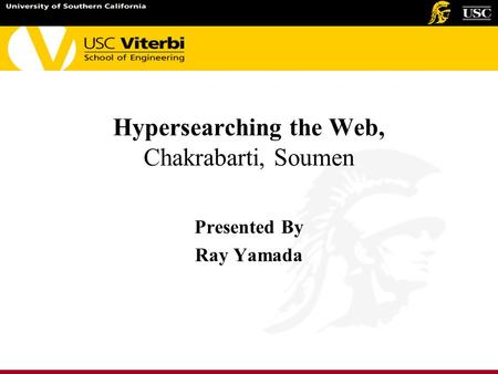 Hypersearching the Web, Chakrabarti, Soumen Presented By Ray Yamada.
