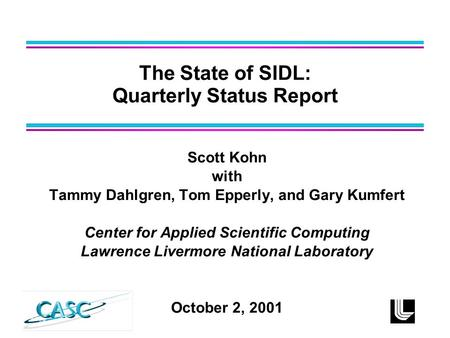 Scott Kohn with Tammy Dahlgren, Tom Epperly, and Gary Kumfert Center for Applied Scientific Computing Lawrence Livermore National Laboratory October 2,