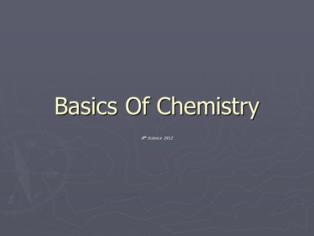 Basics Of Chemistry 8 th Science 2012. Matter Defined ► Matter – anything that has volume or mass. ► Everything you see and don't see.