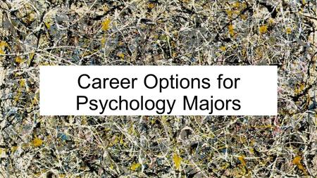Career Options for Psychology Majors. What is Psychology? Scientific study of behavior Emotion Cognition Action Brain Language Perception Social navigation.