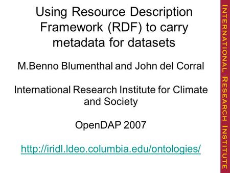 M.Benno Blumenthal and John del Corral International Research Institute for Climate and Society OpenDAP 2007