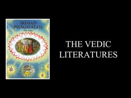 THE VEDIC LITERATURES. How can we understand the Supreme Person who is creator of infinite gigantic universes?
